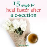 15 Ways to Heal Faster After a C-Section Birth