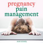 Pregnancy Pain Management: What You Need to Know